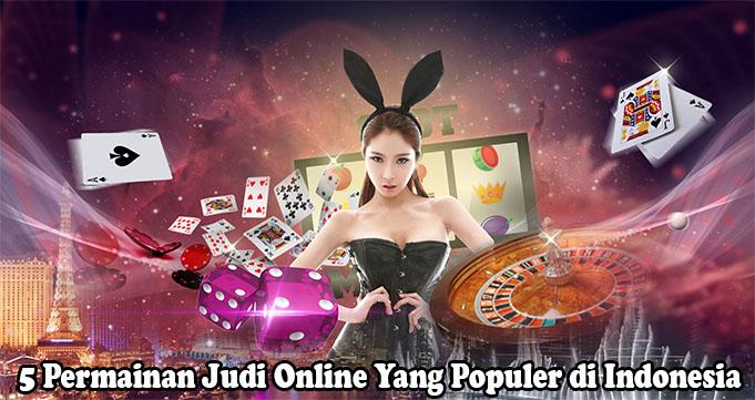5 Permainan Judi Online Yang Populer di Indonesia