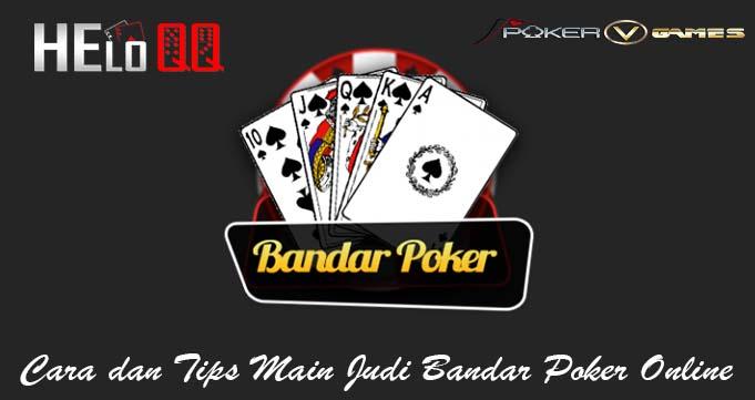 Cara dan Tips Main Judi Bandar Poker Online