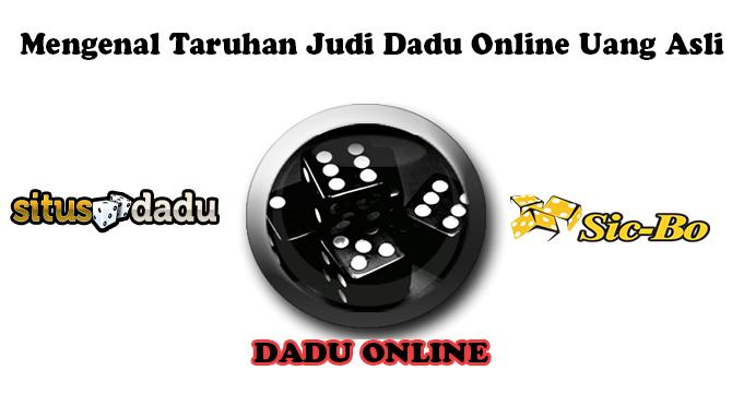 Mengenal Taruhan Judi Dadu Online Uang Asli