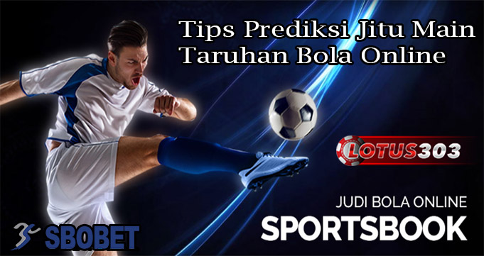 Tips Prediksi Jitu Main Taruhan Bola Online