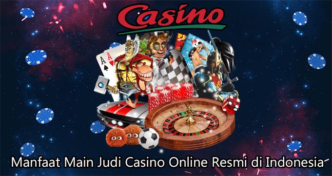 Manfaat Main Judi Casino Online Resmi di Indonesia