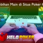 Kenali Kelebihan Main di Situs Poker QQ Online